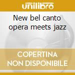 New bel canto opera meets jazz cd musicale di Del ferro mike