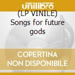 (LP VINILE) Songs for future gods lp vinile di Generator Mos
