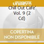 IRMA CHILL OUT CAFE' VOL.9 cd musicale di Artisti Vari