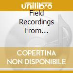 FIELD RECORDINGS FROM...                  cd musicale di COMETS ON FIRE