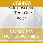 TEM QUE VALER cd musicale di KALEIDOSCOPIO