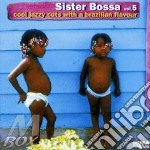 Sister Bossa - Cool Jazzy Cuts With A Brazilian Flavour #05 cd musicale di Artisti Vari