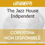 THE JAZZ HOUSE INDIPENDENT (IRMA) cd musicale di Artisti Vari