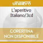 L'APERITIVO ITALIANO/3CD cd musicale di ARTISTI VARI