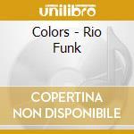 Colors - Rio Funk cd musicale di ARTISTI VARI