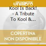 KOOL IS BACK (A TRIBUTE TO KOOL & THE GANG) cd musicale di Artisti Vari
