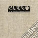 SAMBASS 3 THE HOTTEST BRAZILI cd musicale di Artisti Vari