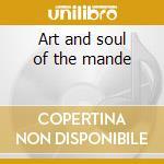 Art and soul of the mande cd musicale di Ii Mandekalou