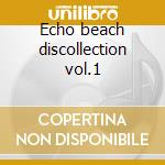 Echo beach discollection vol.1 cd musicale di Artisti Vari