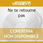 Ne te retourne pas cd musicale di Volonte Derniere