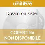 Dream on sister cd musicale di Elusive