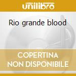 Rio grande blood cd musicale