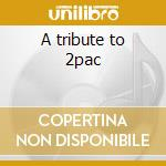 A tribute to 2pac cd musicale di Dre Dr.