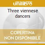 Three viennese dancers cd musicale