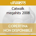 Catwalk megahits 2008 cd musicale