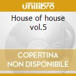House of house vol.5 cd musicale di Artisti Vari