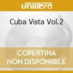CUBA VISTA VOL.2 cd musicale di ARTISTI VARI