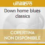 Down home blues classics cd musicale di Artisti Vari
