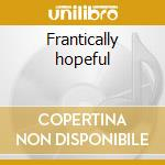 Frantically hopeful cd musicale di Grooves Pursuit
