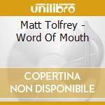 Word of mouth cd musicale di Matt Tolfrey