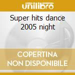 Super hits dance 2005 night cd musicale