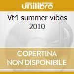 Vt4 summer vibes 2010 cd musicale di Artisti Vari