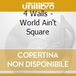 CD - 4 WALLS - WORLD AIN'T SQUARE cd musicale di Walls 4