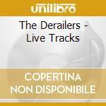 Live tracks - cd musicale di Derailers The