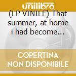 (LP VINILE) That summer, at home i had become... lp vinile