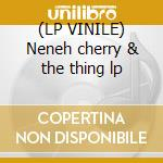(LP VINILE) Neneh cherry & the thing lp lp vinile di Neneh Cherry