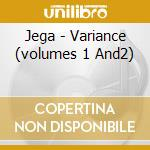 VARIANCE (VOLUMES 1 AND2)                 cd musicale di JEGA