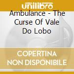 Curse of vale do lobo cd musicale di Ambulance