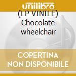 (LP VINILE) Chocolate wheelchair lp vinile