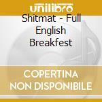 Shitmat - Full English Breakfest cd musicale di SHITMAT