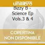 SCIENCE EP VOLS.3 & 4                     cd musicale di B Bizzy