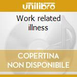 Work related illness cd musicale