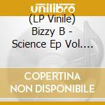 (LP VINILE) LP - BIZZY B              - Science EP Vol. V lp vinile di B Bizzy