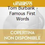 CD - BURBANK, TOM - Famous First Words cd musicale di Tom Burbank