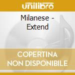 CD - MILANESE - Extend cd musicale di MILANESE