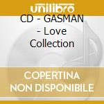 CD - GASMAN - Love Collection cd musicale di GASMAN