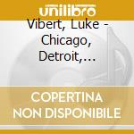 CHICAGO, DETROIT, REDRUTH                 cd musicale di Luke Vibert