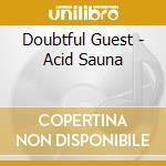ACID SAUNA                                cd musicale di Guest Doubtful