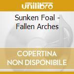 FALLEN ARCHES                             cd musicale di Foal Sunken