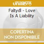Faltydl - Love Is A Liability cd musicale di Dl Falty