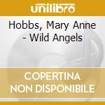 WILD ANGELS                               cd musicale di Mary anne Hobbs