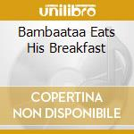 BAMBAATAA EATS HIS BREAKFAST              cd musicale di Neil Landstrumm