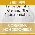 GREMLINZ (THE INSTRUMENTALS 2003-2009)    cd musicale di Danjah Terror