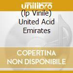 (LP VINILE) UNITED ACID EMIRATES                      lp vinile di CEEPHAX ACID CREW