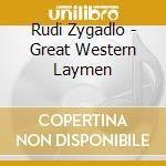 GREAT WESTERN LAYMEN                      cd musicale di Rudi Zygadlo