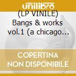 (LP VINILE) Bangs & works vol.1 (a chicago footwork lp vinile di Artisti Vari